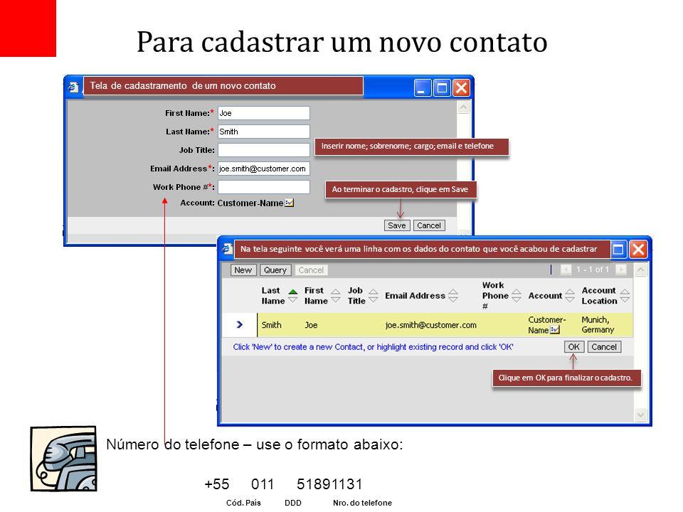 Para cadastrar um novo contato Número do telefone – use o formato abaixo: +55 011 51891131 Cód. País DDD Nro. do telefone Inserir nome; sobrenome; car