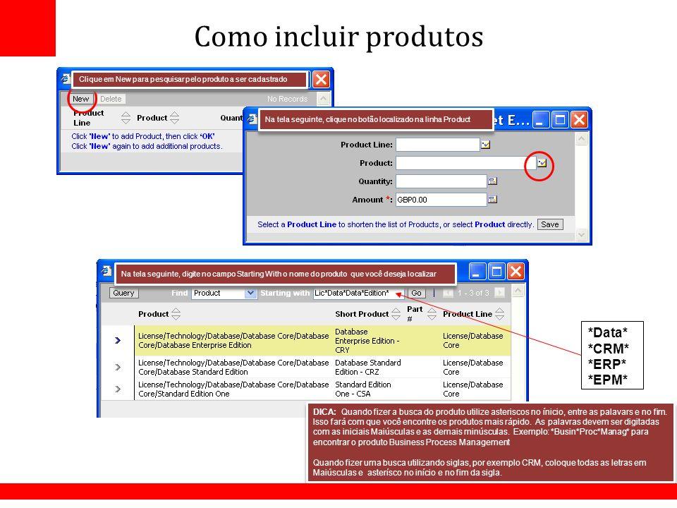 Como incluir produtos *Data* *CRM* *ERP* *EPM* Clique em New para pesquisar pelo produto a ser cadastrado Na tela seguinte, clique no botão localizado