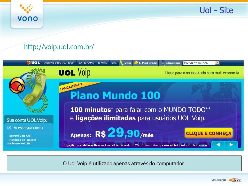 Uol - Site http://voip.uol.com.br/ O Uol Voip é utilizado apenas através do computador.