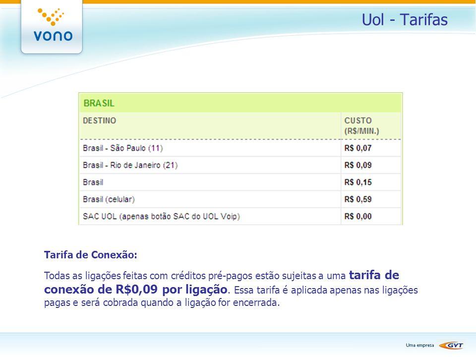 Uol - Tarifas Tarifa de Conexão: Todas as ligações feitas com créditos pré-pagos estão sujeitas a uma tarifa de conexão de R$0,09 por ligação. Essa ta