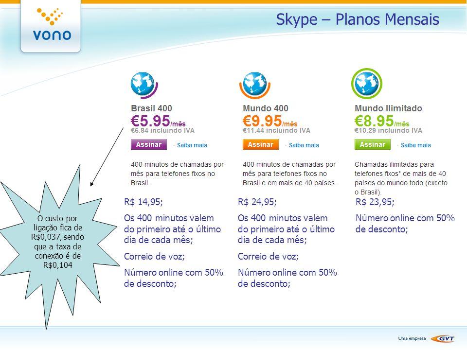 Skype – Planos Mensais R$ 14,95; Os 400 minutos valem do primeiro até o último dia de cada mês; Correio de voz; Número online com 50% de desconto; R$