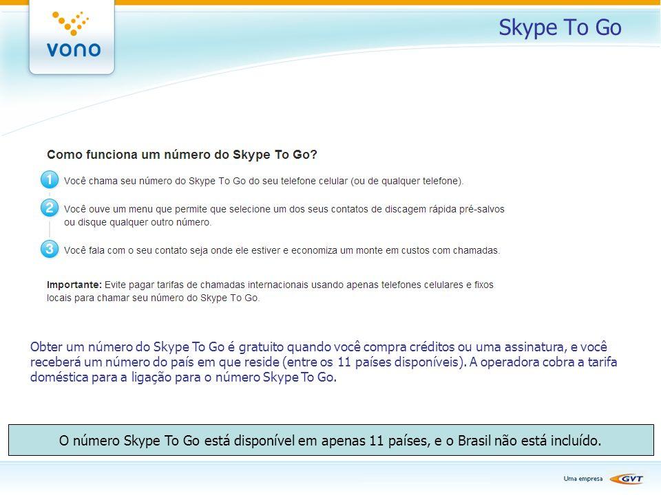 Skype To Go O número Skype To Go está disponível em apenas 11 países, e o Brasil não está incluído. Obter um número do Skype To Go é gratuito quando v