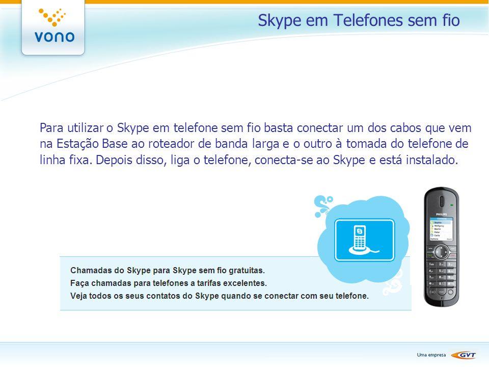 Skype em Telefones sem fio Para utilizar o Skype em telefone sem fio basta conectar um dos cabos que vem na Estação Base ao roteador de banda larga e