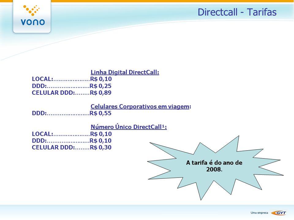Directcall - Tarifas Linha Digital DirectCall: LOCAL:.....................R$ 0,10 DDD:........................R$ 0,25 CELULAR DDD:........R$ 0,89 Celu