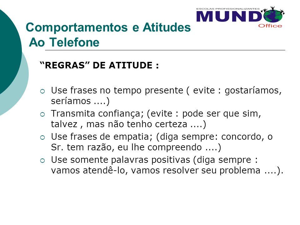 Comportamentos e Atitudes Ao Telefone REGRAS DE ATITUDE : Use frases no tempo presente ( evite : gostaríamos, seríamos....) Transmita confiança; (evit