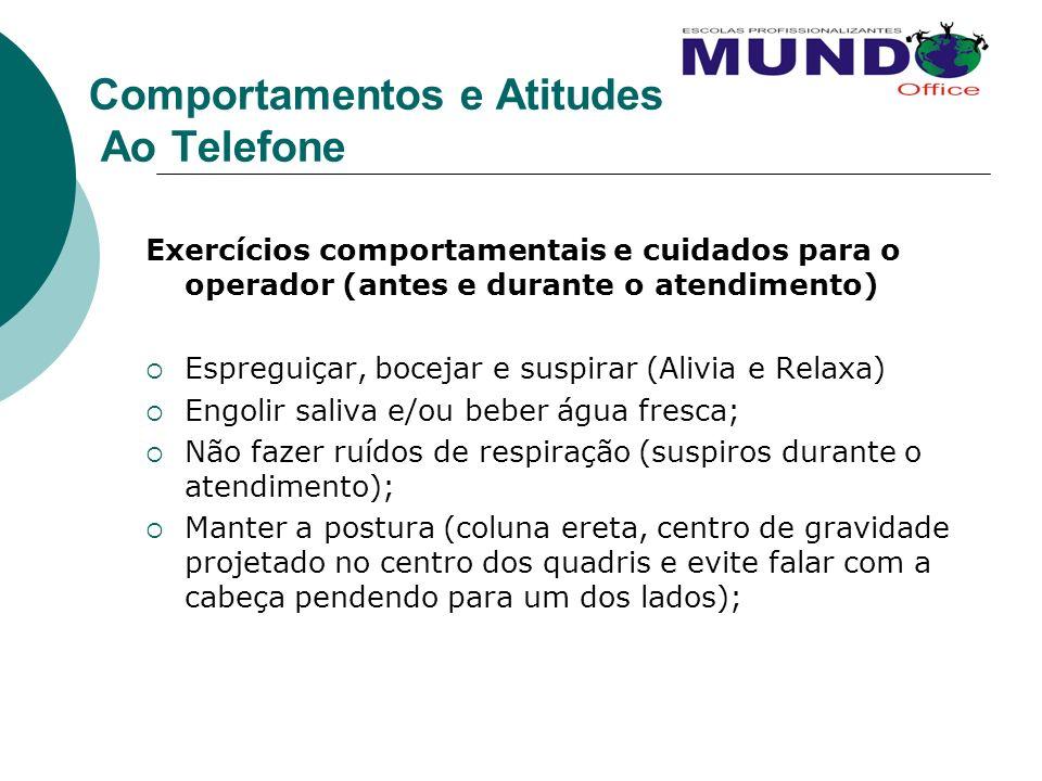 Comportamentos e Atitudes Ao Telefone Exercícios comportamentais e cuidados para o operador (antes e durante o atendimento) Espreguiçar, bocejar e sus
