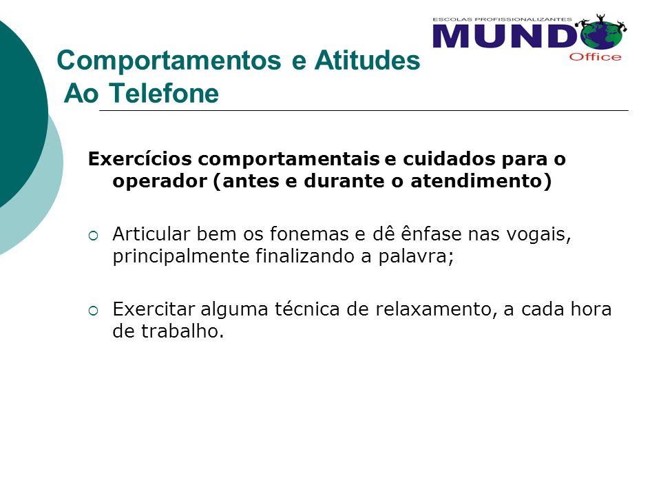 Comportamentos e Atitudes Ao Telefone Exercícios comportamentais e cuidados para o operador (antes e durante o atendimento) Articular bem os fonemas e