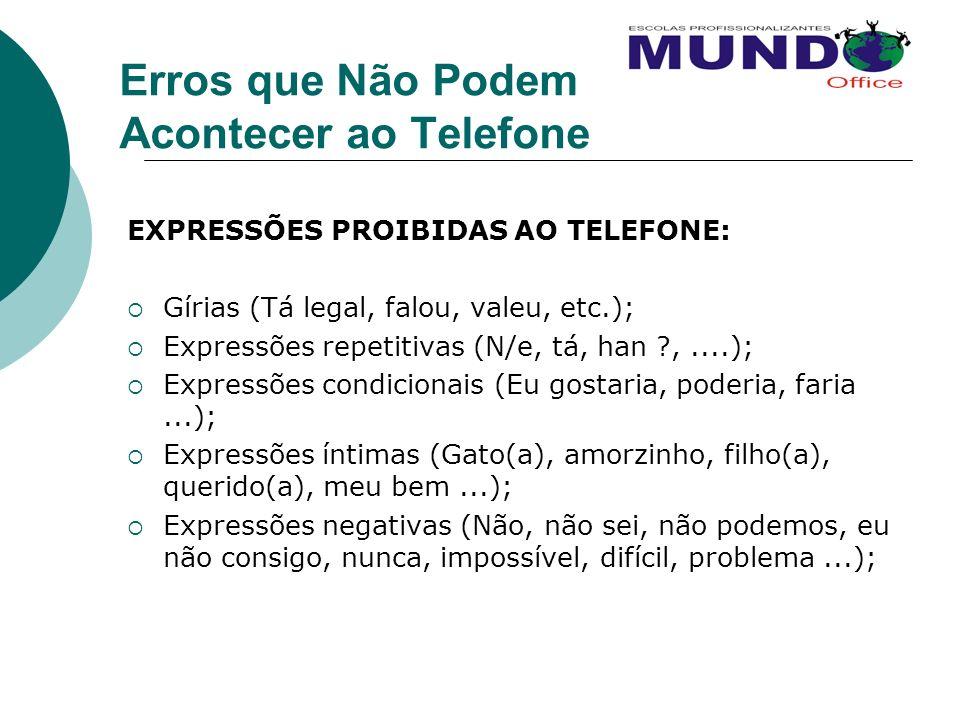 Erros que Não Podem Acontecer ao Telefone EXPRESSÕES PROIBIDAS AO TELEFONE: Gírias (Tá legal, falou, valeu, etc.); Expressões repetitivas (N/e, tá, ha