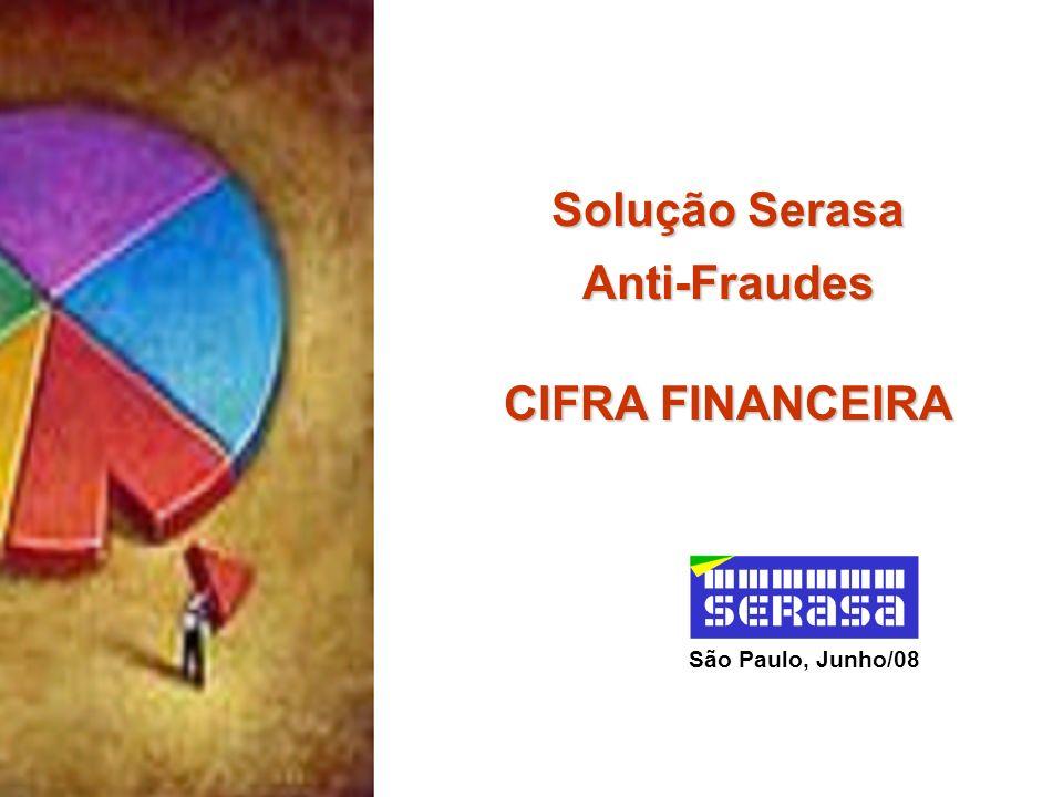 São Paulo, Junho/08 Solução Serasa Anti-Fraudes CIFRA FINANCEIRA