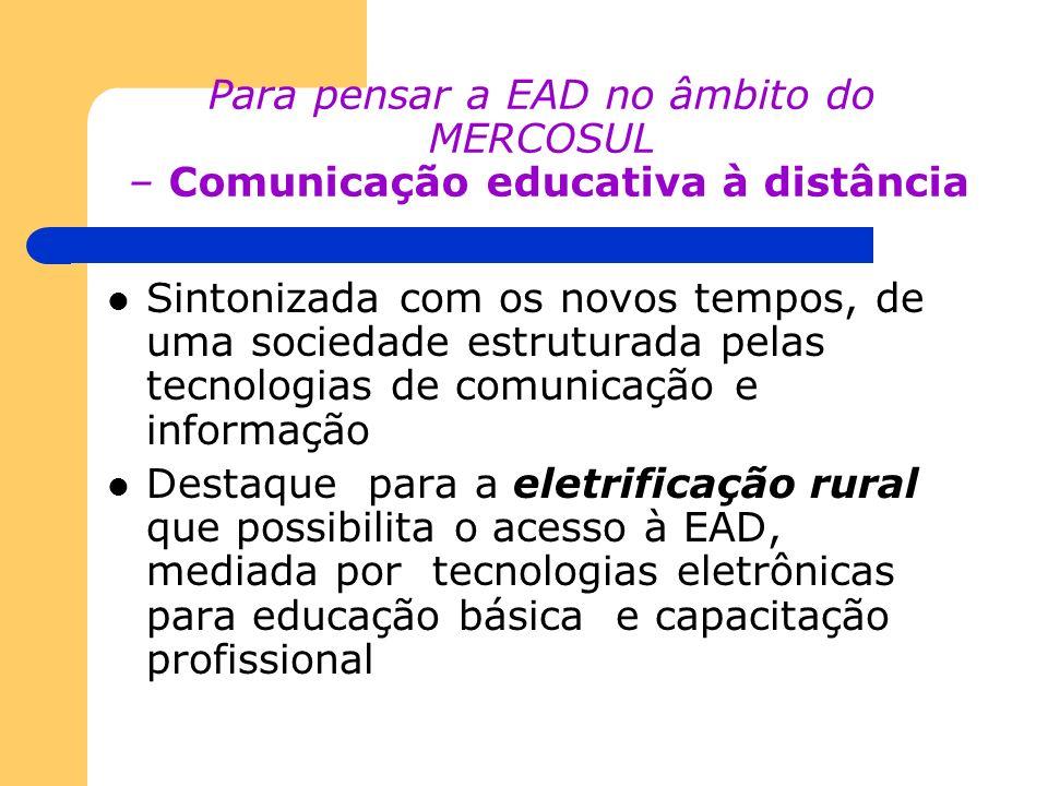 Para pensar a EAD no âmbito do MERCOSUL – Comunicação educativa à distância Sintonizada com os novos tempos, de uma sociedade estruturada pelas tecnol