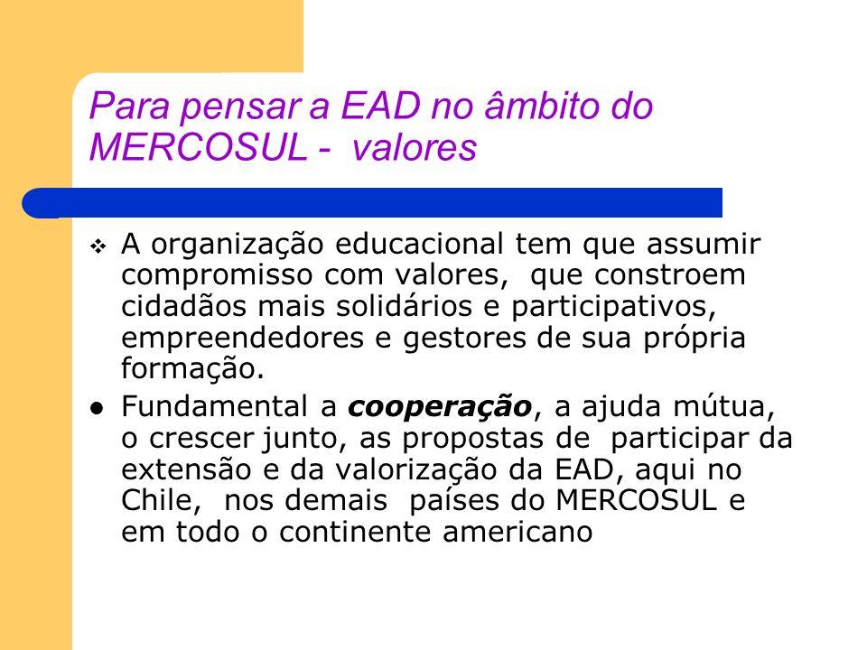 Para pensar a EAD no âmbito do MERCOSUL - valores A organização educacional tem que assumir compromisso com valores, que constroem cidadãos mais solid