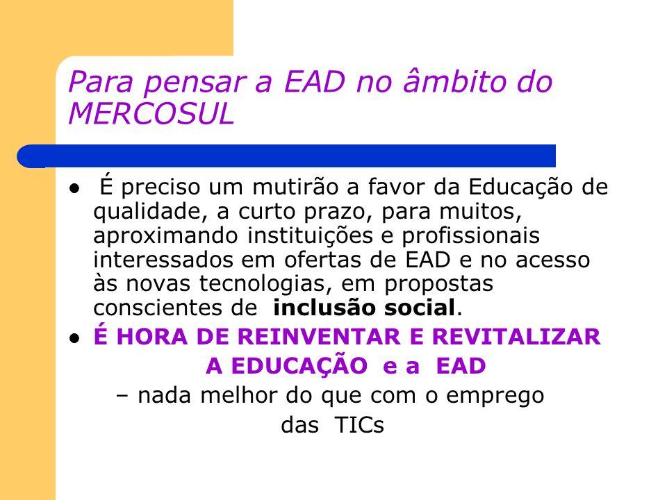 Para pensar a EAD no âmbito do MERCOSUL É preciso um mutirão a favor da Educação de qualidade, a curto prazo, para muitos, aproximando instituições e