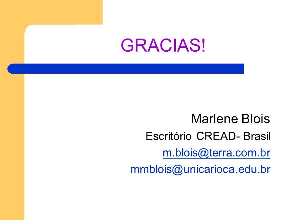 GRACIAS! Marlene Blois Escritório CREAD- Brasil m.blois@terra.com.br mmblois@unicarioca.edu.br