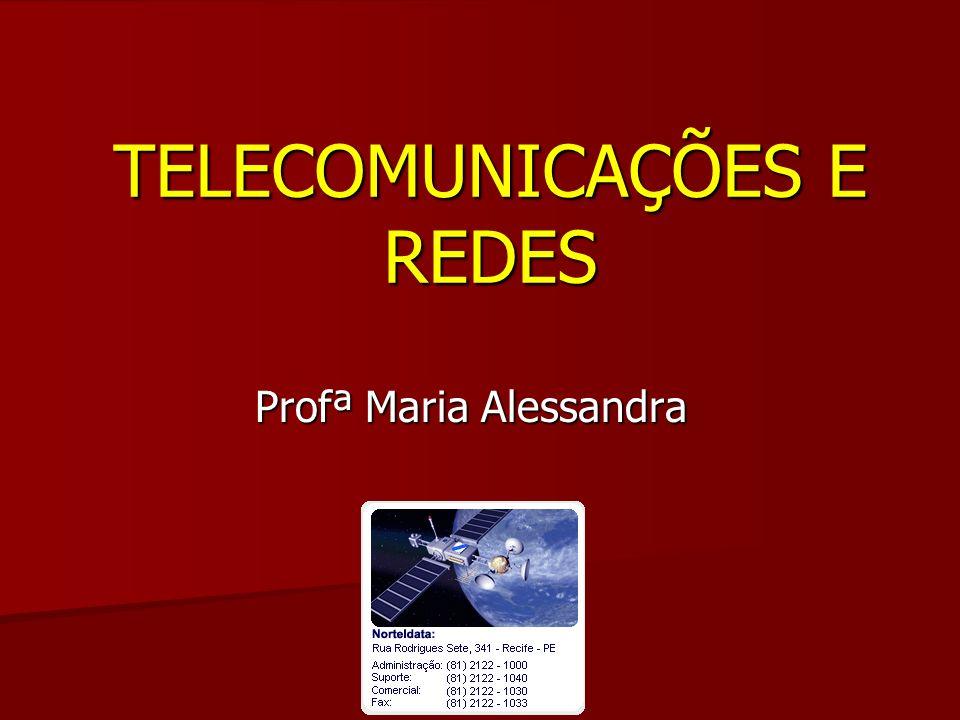 TELECOMUNICAÇÕES E REDES Profª Maria Alessandra