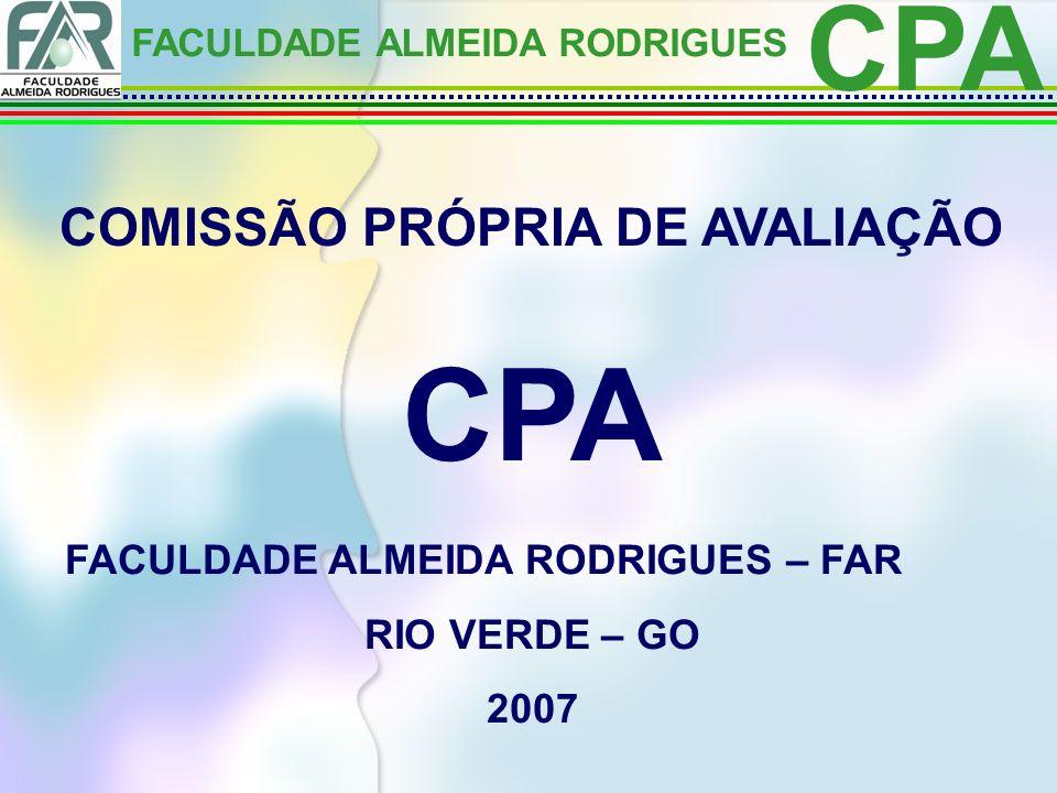 CPA FACULDADE ALMEIDA RODRIGUES COMISSÃO PRÓPRIA DE AVALIAÇÃO CPA FACULDADE ALMEIDA RODRIGUES – FAR RIO VERDE – GO 2007