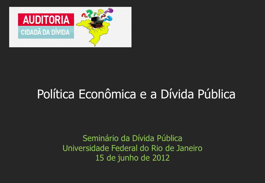 Seminário da Dívida Pública Universidade Federal do Rio de Janeiro 15 de junho de 2012 Política Econômica e a Dívida Pública