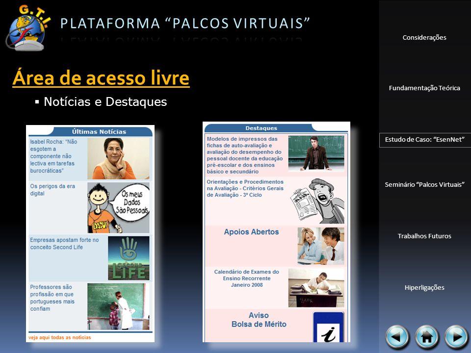 Considerações Fundamentação Teórica Estudo de Caso: EsenNet Seminário Palcos Virtuais Trabalhos Futuros Hiperligações Área de acesso livre Notícias e