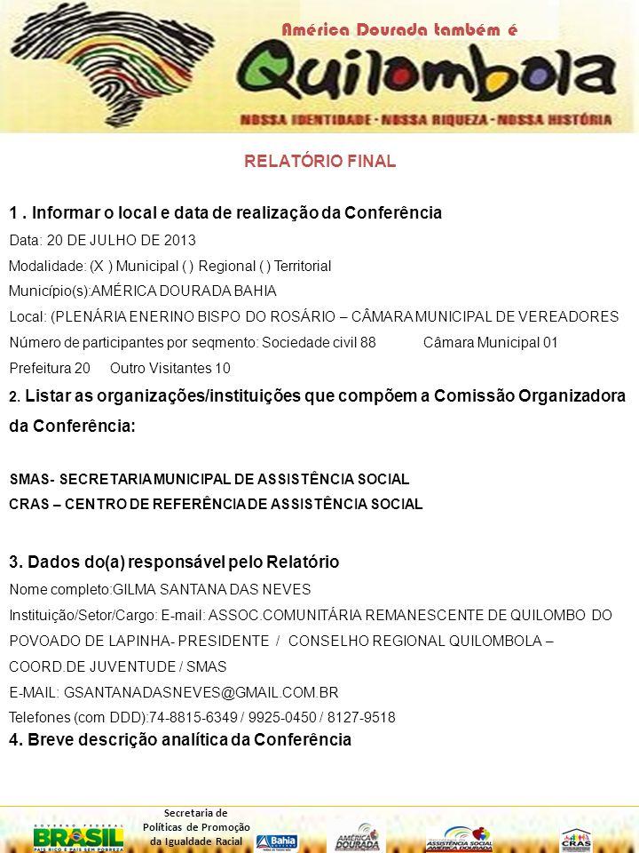 RELATÓRIO FINAL 1. Informar o local e data de realização da Conferência Data: 20 DE JULHO DE 2013 Modalidade: (X ) Municipal ( ) Regional ( ) Territor