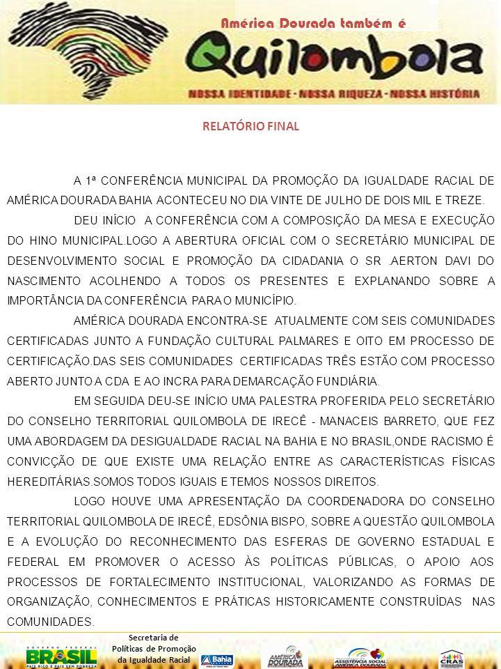 RELATÓRIO FINAL A 1ª CONFERÊNCIA MUNICIPAL DA PROMOÇÃO DA IGUALDADE RACIAL DE AMÉRICA DOURADA BAHIA ACONTECEU NO DIA VINTE DE JULHO DE DOIS MIL E TREZ