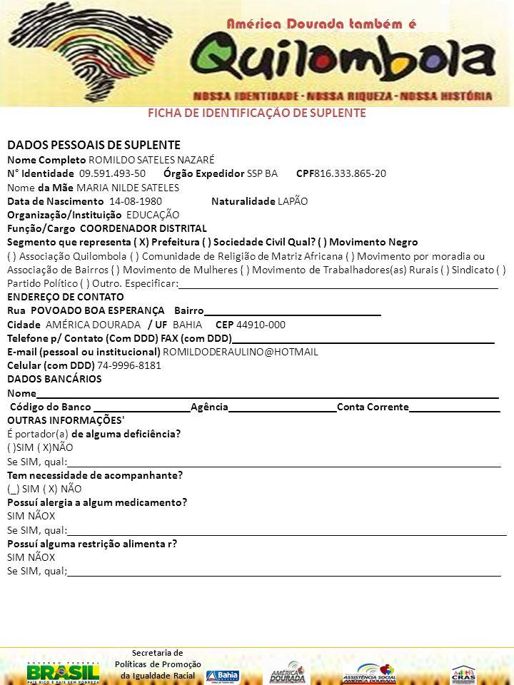 FICHA DE IDENTIFICAÇÃO DE SUPLENTE DADOS PESSOAIS DE SUPLENTE Nome Completo ROMILDO SATELES NAZARÉ N° Identidade 09.591.493-50 Órgão Expedidor SSP BA