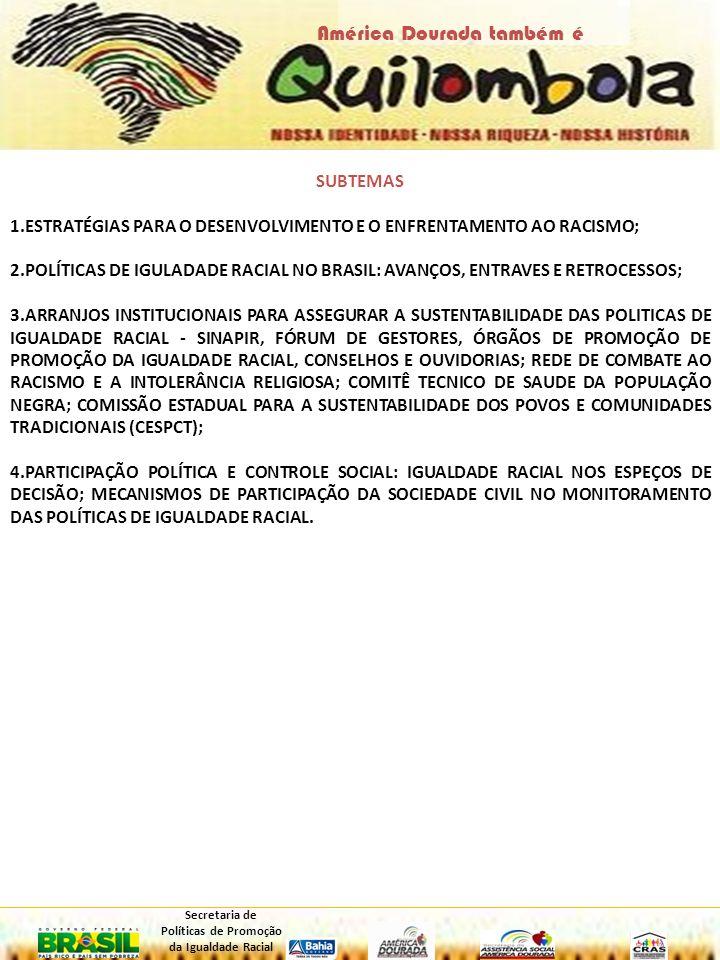 SUBTEMAS 1.ESTRATÉGIAS PARA O DESENVOLVIMENTO E O ENFRENTAMENTO AO RACISMO; 2.POLÍTICAS DE IGULADADE RACIAL NO BRASIL: AVANÇOS, ENTRAVES E RETROCESSOS