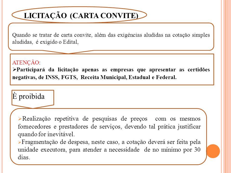 LICITAÇÃO (CARTA CONVITE) Realização repetitiva de pesquisas de preços com os mesmos fornecedores e prestadores de serviços, devendo tal prática justificar quando for inevitável.