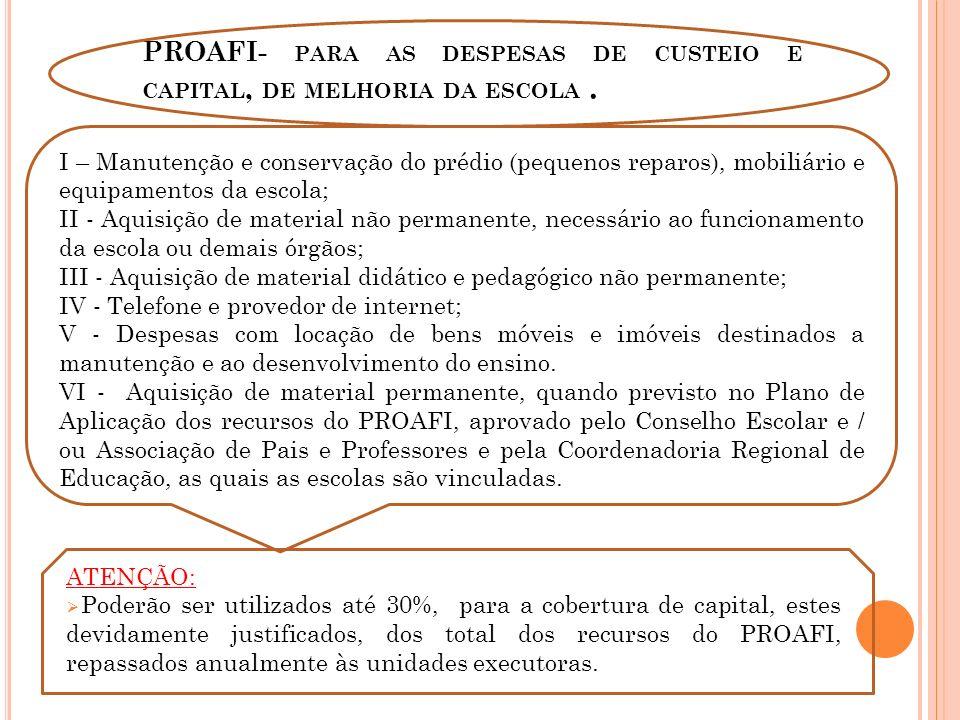PROAFI- PARA AS DESPESAS DE CUSTEIO E CAPITAL, DE MELHORIA DA ESCOLA.