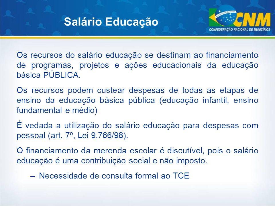 Salário Educação Os recursos do salário educação se destinam ao financiamento de programas, projetos e ações educacionais da educação básica PÚBLICA.