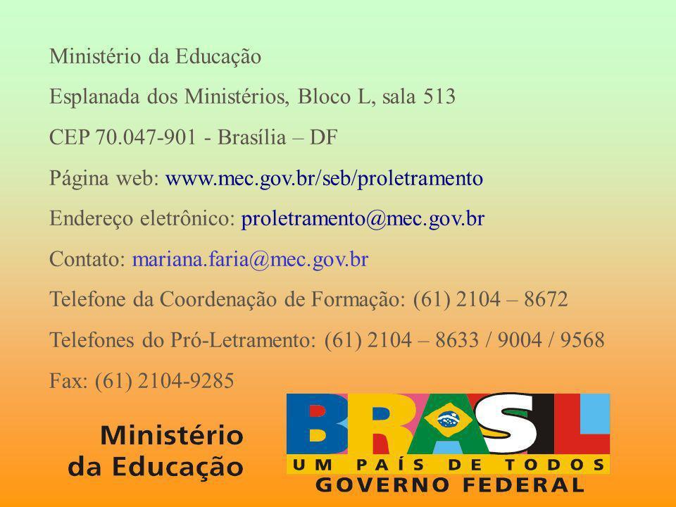 Ministério da Educação Esplanada dos Ministérios, Bloco L, sala 513 CEP 70.047-901 - Brasília – DF Página web: www.mec.gov.br/seb/proletramento Endere
