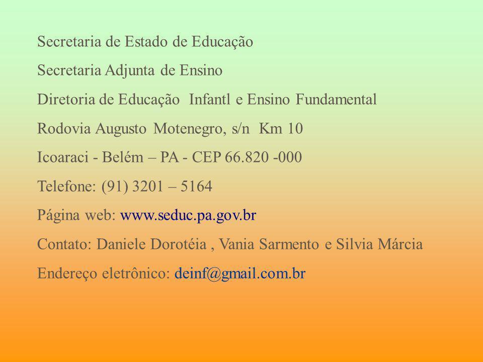 Secretaria de Estado de Educação Secretaria Adjunta de Ensino Diretoria de Educação Infantl e Ensino Fundamental Rodovia Augusto Motenegro, s/n Km 10