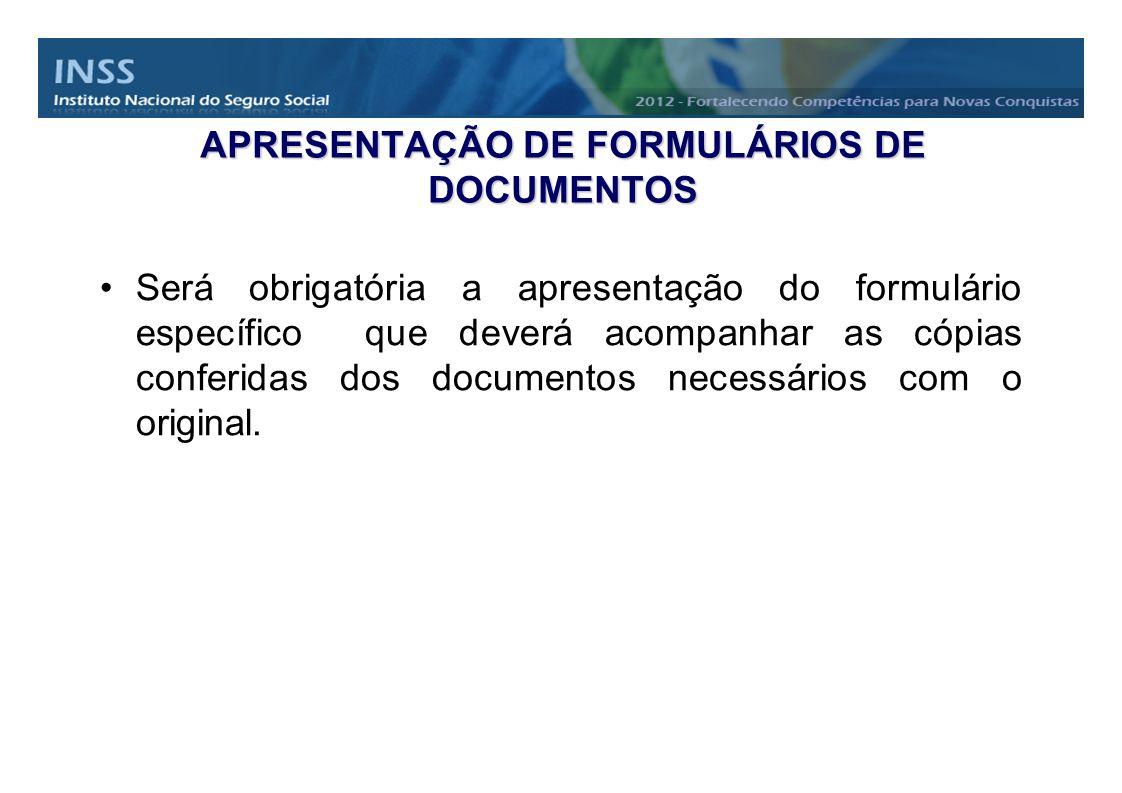 APRESENTAÇÃO DE FORMULÁRIOS DE DOCUMENTOS Será obrigatória a apresentação do formulário específico que deverá acompanhar as cópias conferidas dos docu