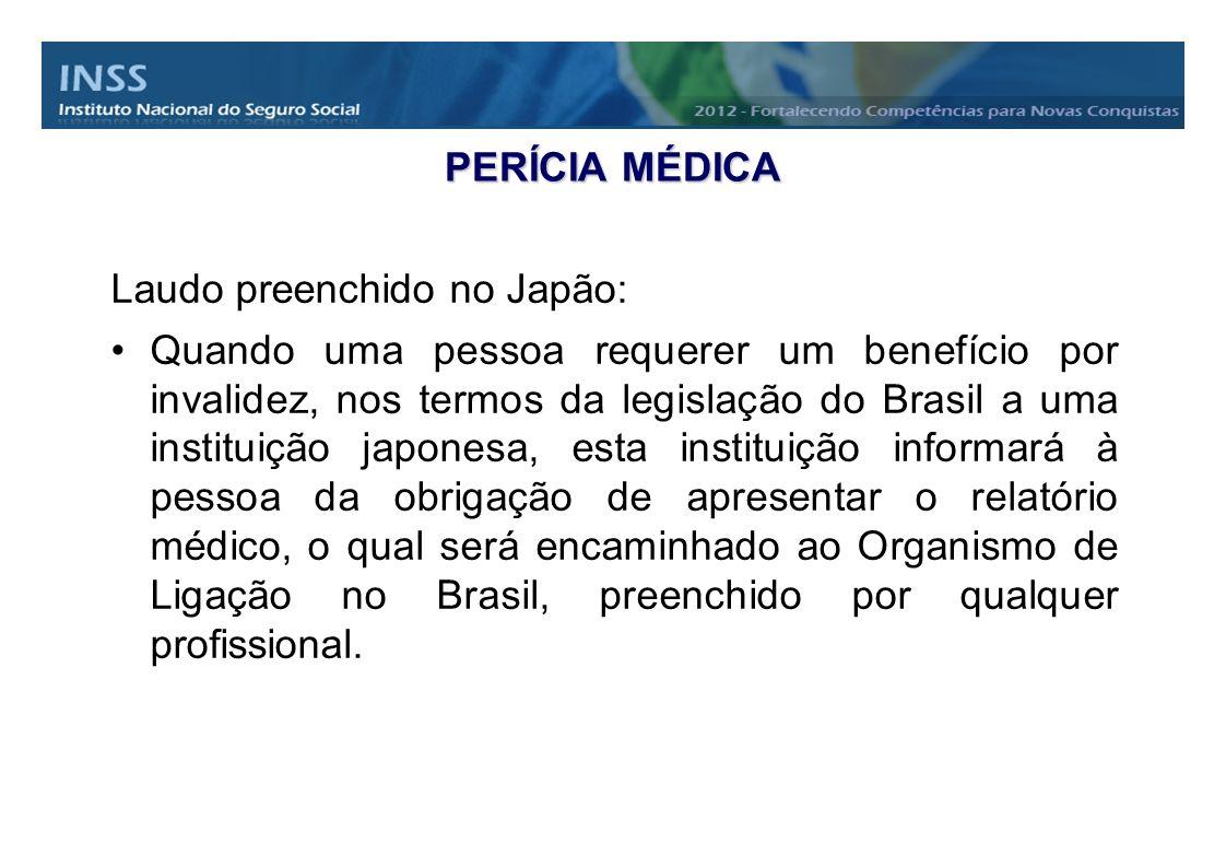 PERÍCIA MÉDICA Laudo preenchido no Japão: Quando uma pessoa requerer um benefício por invalidez, nos termos da legislação do Brasil a uma instituição