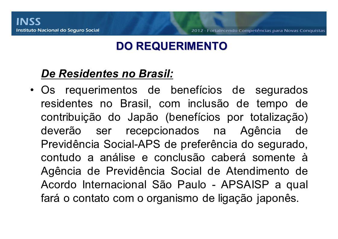 DO REQUERIMENTO De Residentes no Brasil: Os requerimentos de benefícios de segurados residentes no Brasil, com inclusão de tempo de contribuição do Ja