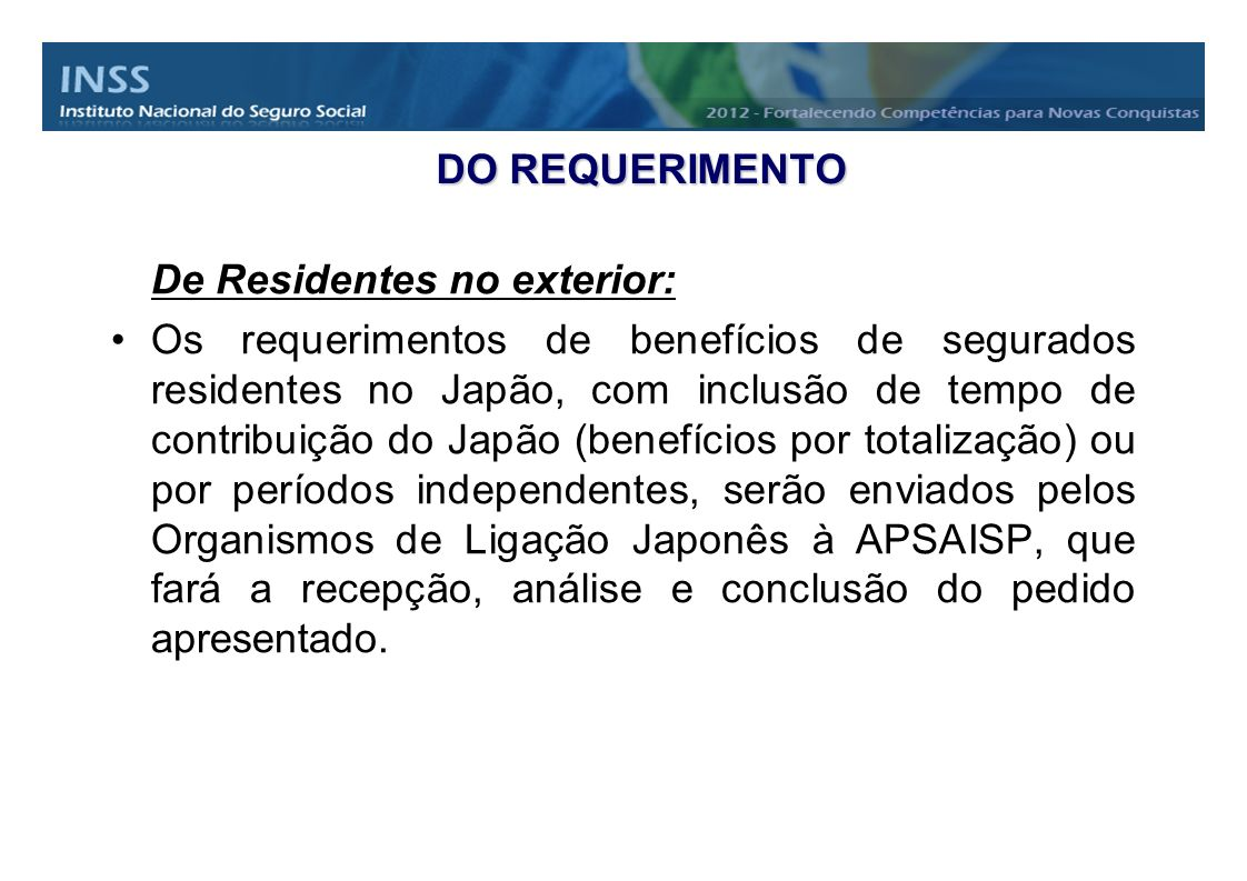 DO REQUERIMENTO De Residentes no exterior: Os requerimentos de benefícios de segurados residentes no Japão, com inclusão de tempo de contribuição do J