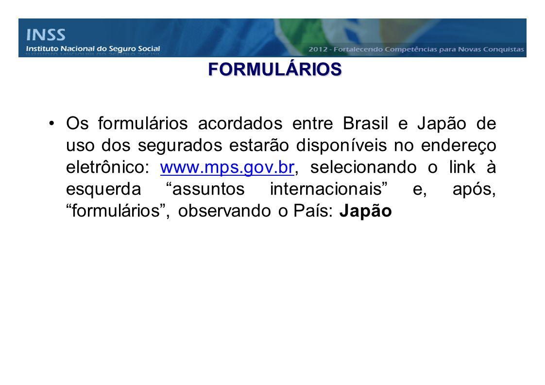 FORMULÁRIOS Os formulários acordados entre Brasil e Japão de uso dos segurados estarão disponíveis no endereço eletrônico: www.mps.gov.br, selecionand