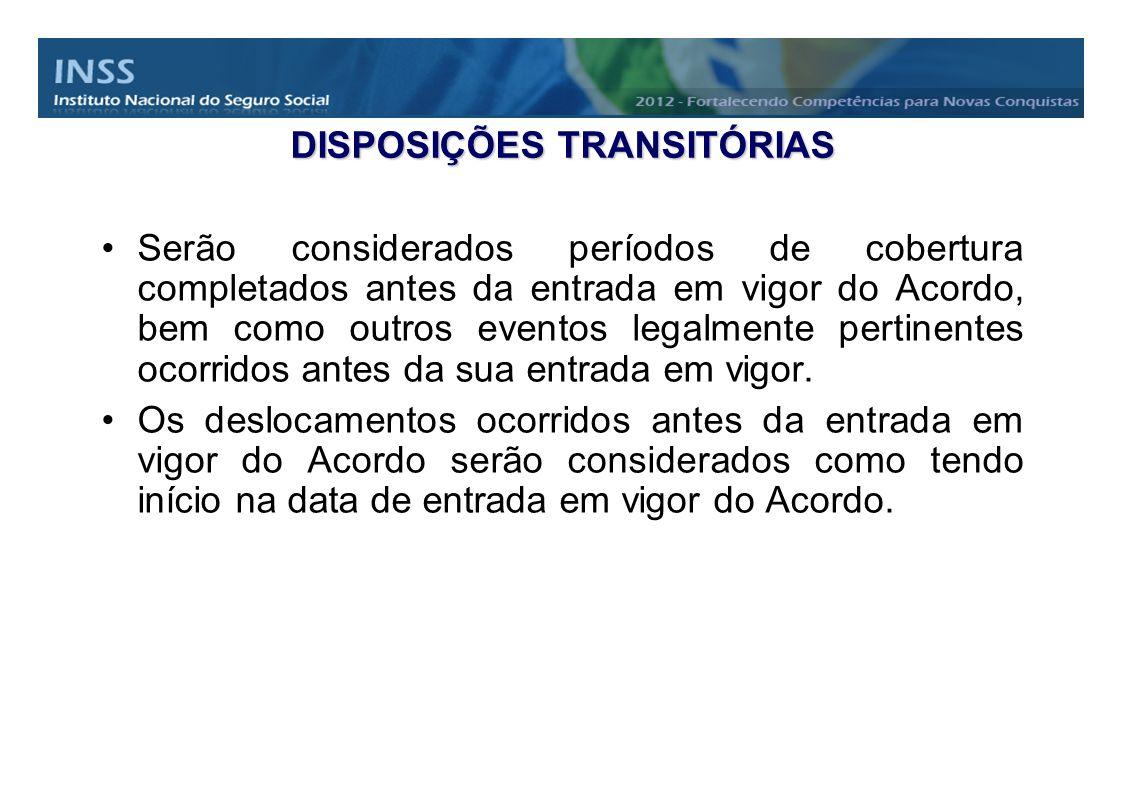 DISPOSIÇÕES TRANSITÓRIAS Serão considerados períodos de cobertura completados antes da entrada em vigor do Acordo, bem como outros eventos legalmente
