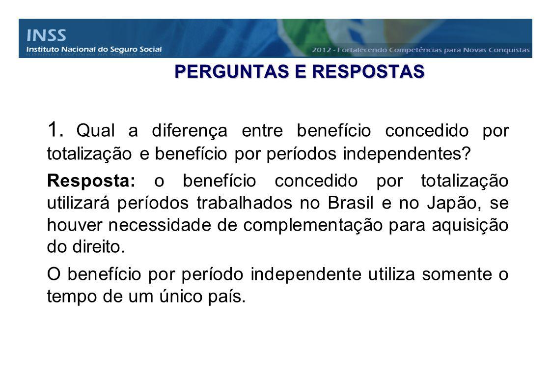 PERGUNTAS E RESPOSTAS 1. Qual a diferença entre benefício concedido por totalização e benefício por períodos independentes? Resposta: o benefício conc
