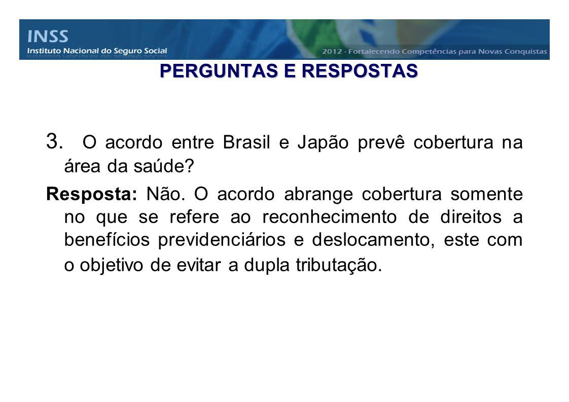 3. O acordo entre Brasil e Japão prevê cobertura na área da saúde? Resposta: Não. O acordo abrange cobertura somente no que se refere ao reconheciment