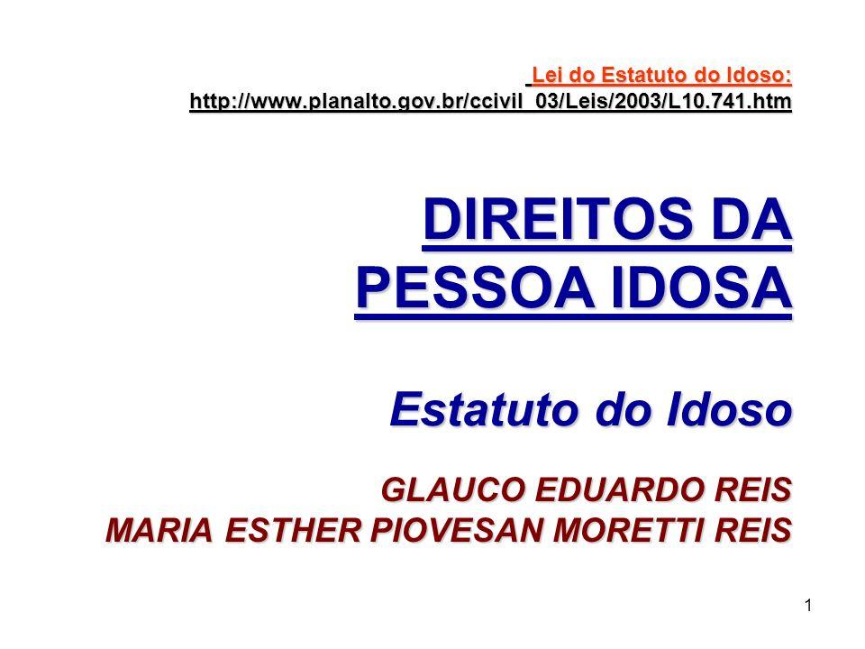 1 Lei do Estatuto do Idoso: http://www.planalto.gov.br/ccivil_03/Leis/2003/L10.741.htm DIREITOS DA PESSOA IDOSA Estatuto do Idoso Lei do Estatuto do I