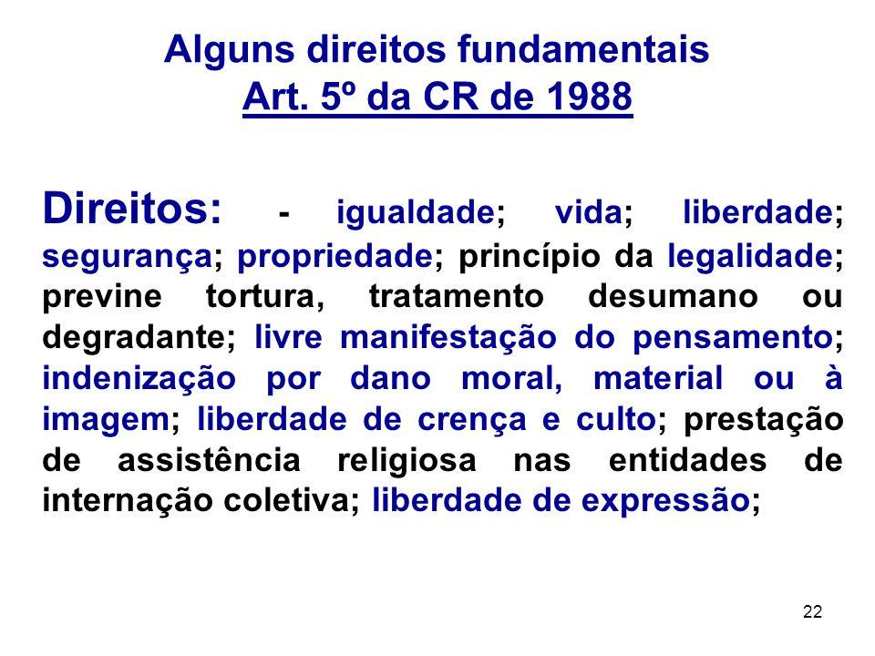 22 Alguns direitos fundamentais Art. 5º da CR de 1988 Direitos: - igualdade; vida; liberdade; segurança; propriedade; princípio da legalidade; previne