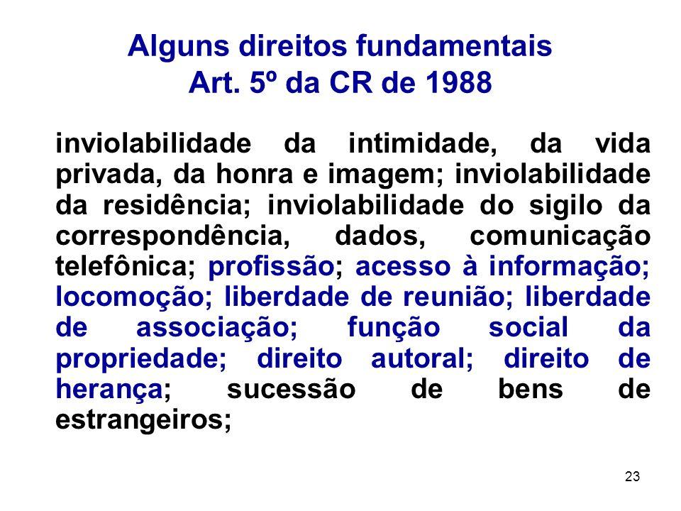 23 Alguns direitos fundamentais Art. 5º da CR de 1988 inviolabilidade da intimidade, da vida privada, da honra e imagem; inviolabilidade da residência
