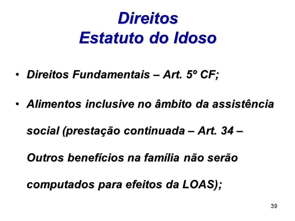 39 Direitos Estatuto do Idoso Direitos Fundamentais – Art. 5º CF;Direitos Fundamentais – Art. 5º CF; Alimentos inclusive no âmbito da assistência soci