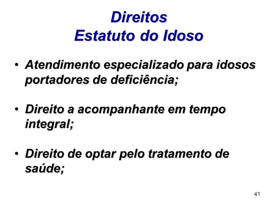 41 Direitos Estatuto do Idoso Atendimento especializado para idosos portadores de deficiência;Atendimento especializado para idosos portadores de defi