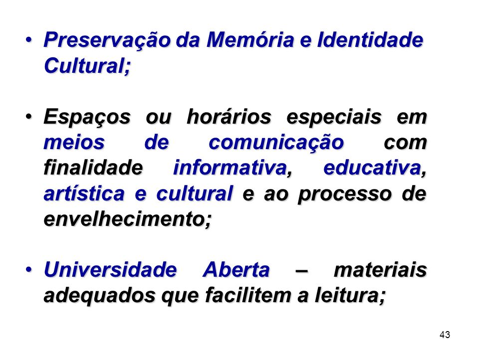 43 Preservação da Memória e Identidade Cultural;Preservação da Memória e Identidade Cultural; Espaços ou horários especiais em meios de comunicação co