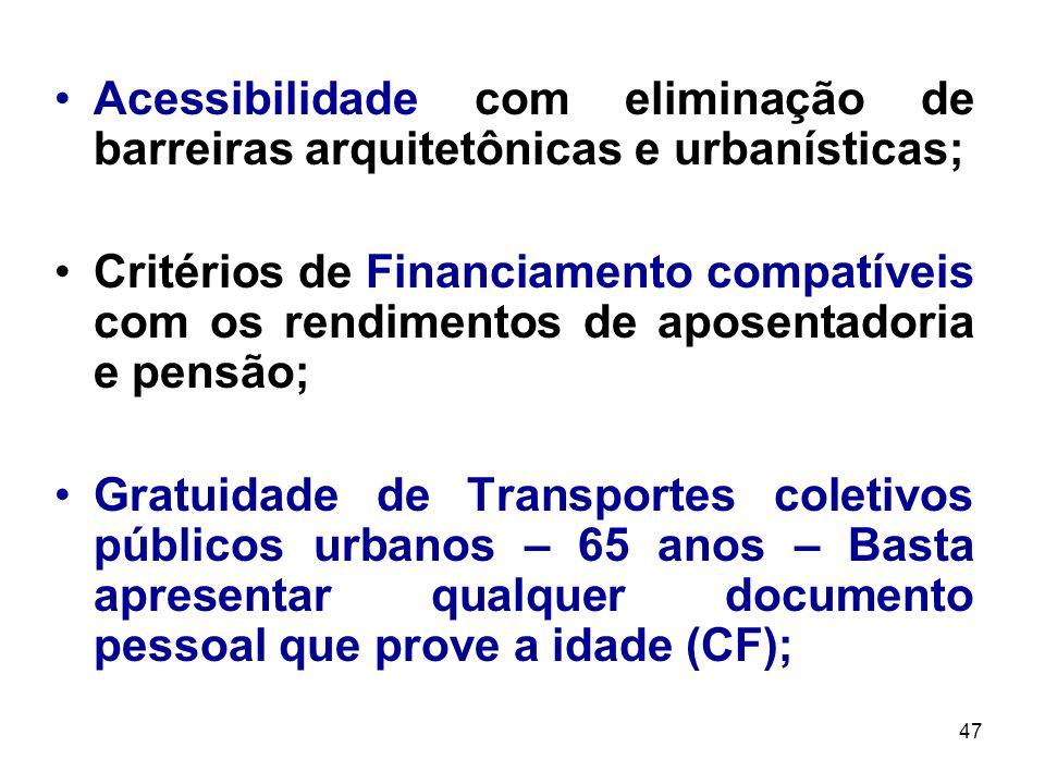 47 Acessibilidade com eliminação de barreiras arquitetônicas e urbanísticas; Critérios de Financiamento compatíveis com os rendimentos de aposentadori