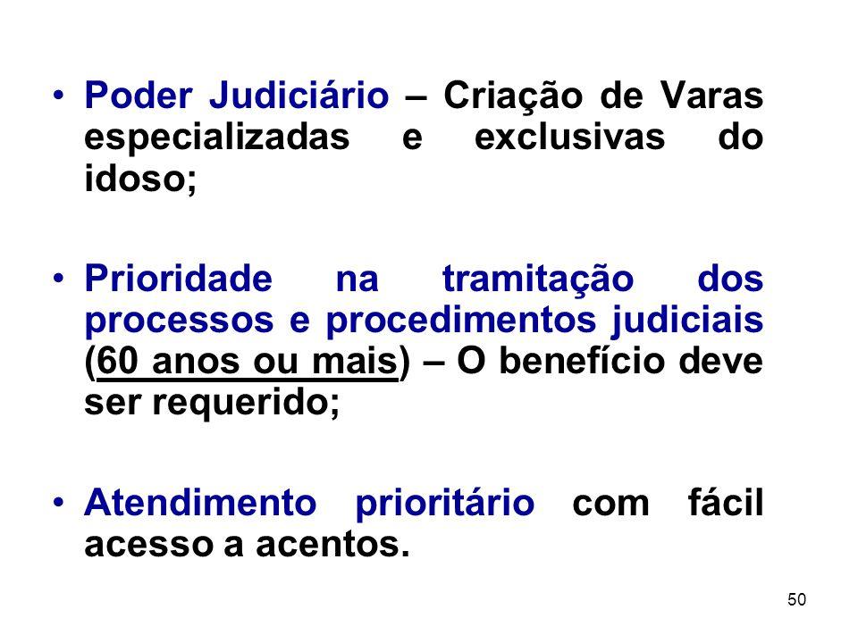 50 Poder Judiciário – Criação de Varas especializadas e exclusivas do idoso; Prioridade na tramitação dos processos e procedimentos judiciais (60 anos