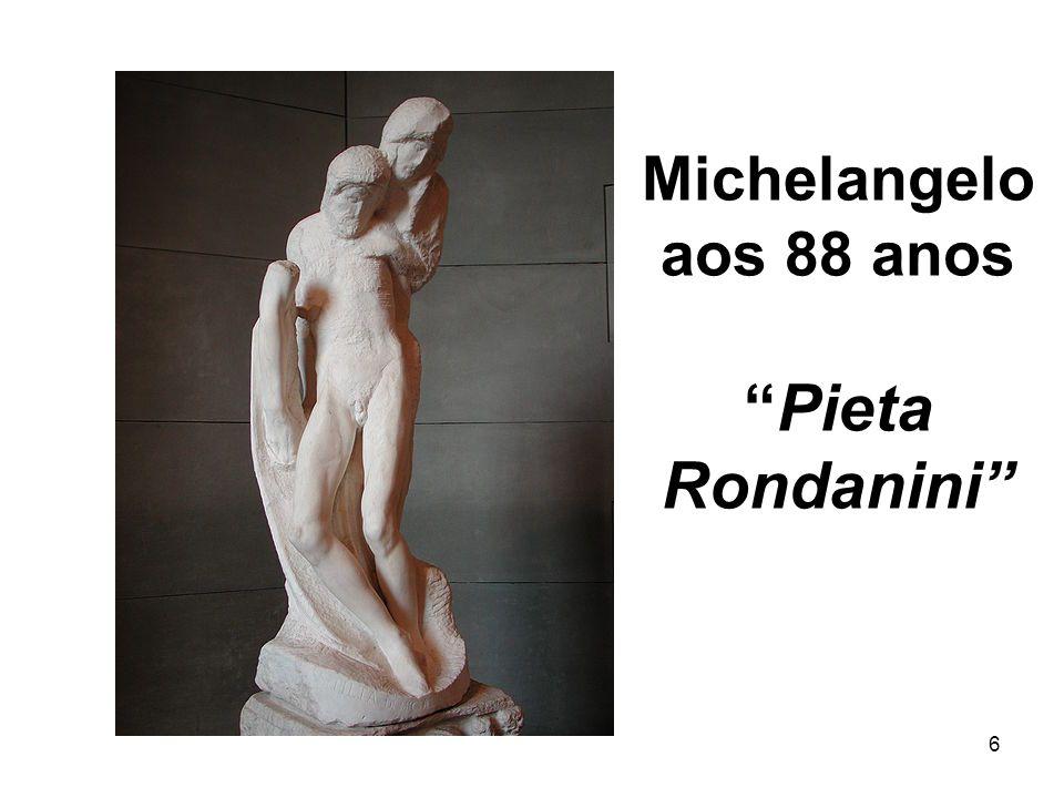 6 Michelangelo aos 88 anosPieta Rondanini