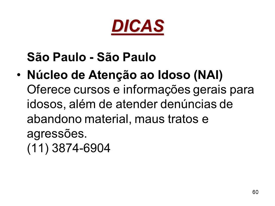 60 DICAS São Paulo - São Paulo Núcleo de Atenção ao Idoso (NAI) Oferece cursos e informações gerais para idosos, além de atender denúncias de abandono