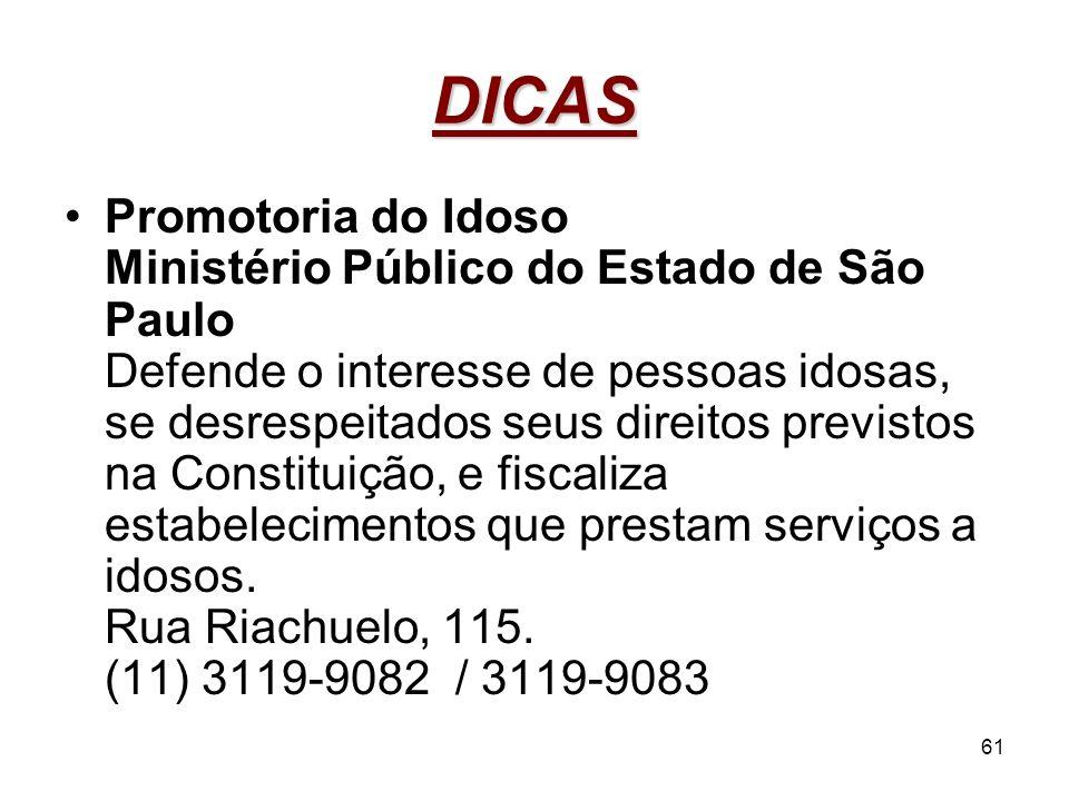 61 DICAS Promotoria do Idoso Ministério Público do Estado de São Paulo Defende o interesse de pessoas idosas, se desrespeitados seus direitos previsto