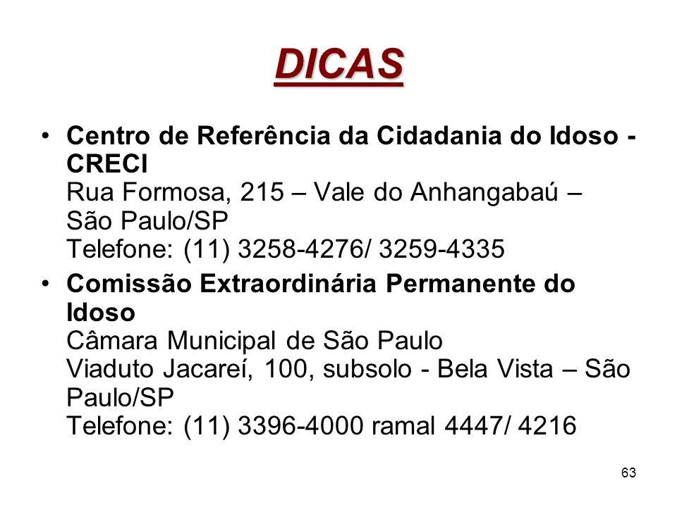 63 DICAS Centro de Referência da Cidadania do Idoso - CRECI Rua Formosa, 215 – Vale do Anhangabaú – São Paulo/SP Telefone: (11) 3258-4276/ 3259-4335 C